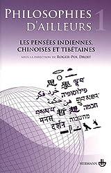 Philosophies d'ailleurs : Tome 1, Les pensées indiennes, chinoises et tibétaines