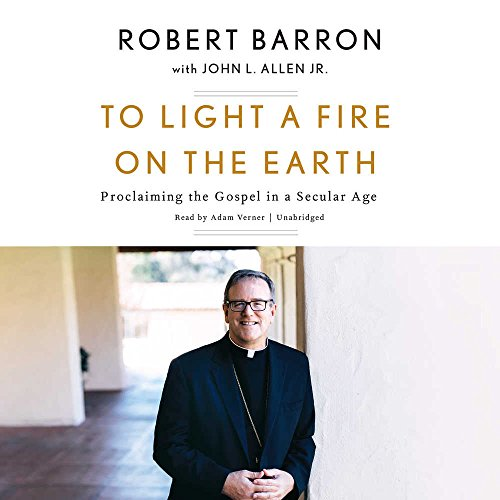 To Light a Fire on the Earth: Proclaiming the Gospel in a Secular Age - Library Edition