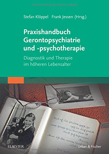 Praxishandbuch Gerontopsychiatrie und -psychotherapie: Diagnostik und Therapie im höheren Lebensalter
