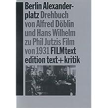 Berlin Alexanderplatz. Drehbuch von Alfred Döblin und Hans Wilhelm zu Phil Jutzis Film von 1931 (FILMtext)