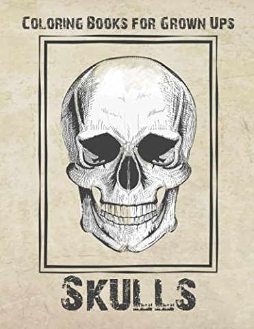 Coloring Books for Grown Ups - Skulls: Stress Relief Coloring Book: 50 Modern Skulls for Coloring Stress Relieving - Illustrated Drawings and Artwork ... Creativity and Relaxation of Kids And Adults