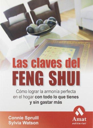 Las claves del feng shui : cómo lograr la armonía perfecta en el hogar con todo lo que tienes y sin gastar más