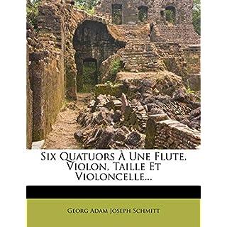 Six Quatuors a Une Flute, Violon, Taille Et Violoncelle...