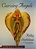 Carving Angels (Schiffer Book for Woodcarvers) by Kelley Stadelman (2007-07-01)
