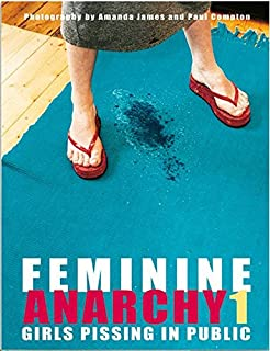 Feminine Anarchy: No. 1: Girls Pissing in Public (3934020178) | Amazon Products