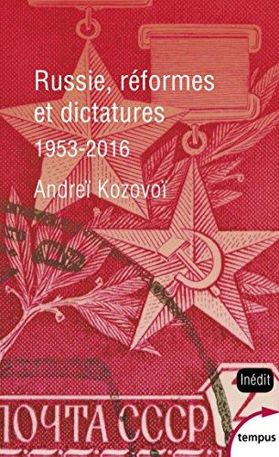 Russie, réformes et dictatures : de Khrouchtchev à Poutine (1953-2016) / Andreï Kozovoï.- Paris : Perrin , DL 2017, cop.2017