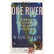 [(One River: Explorations and Discoveries in the Amazon Rain Forest )] [Author: Wade Davis] [Aug-1997]