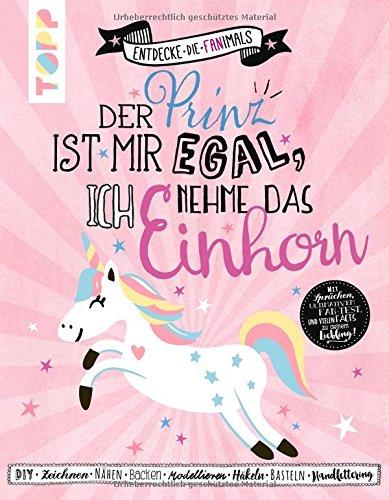 Der Prinz ist mir egal. Ich nehme das Einhorn (Entdecke die Fanimals): Das kreative Fan-Buch: DIY,...