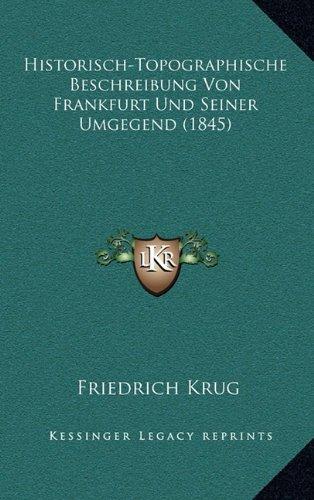 Historisch-Topographische Beschreibung Von Frankfurt Und Seiner Umgegend (1845)