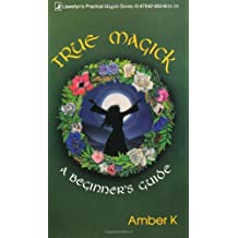 True Magick: A Beginner's Guide (Llewellyn's Practical Magick Series)