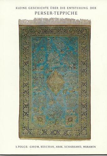 Kleine Geschichte über die Entstehung der Perser-Teppiche, 5. Folge, Ardebil, Täbriz, Heriz, Ahar, Miyaneh,