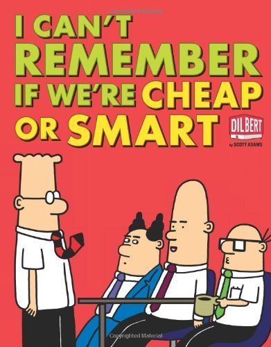 I Can't Remember If We're Cheap or Smart (Dilbert Collections) by Adams, Scott (2012) Paperback