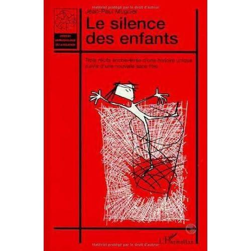 Le silence des enfants: Trois récits enchevêtrés d'une histoire unique suivis d'une nouvelle sans titre (Crise et Anthropologie de la relation)