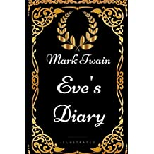 Eve's Diary: By Mark Twain - Illustrated