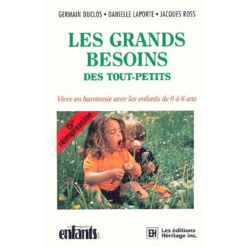 LES GRANDS BESOINS DES TOUT-PETITS. : Vivre en harmonie avec les enfants de 0 à 6 ans, 5ème édition