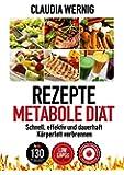 Rezepte für die Metabole Diät: LOW CARB Ernährung für schnellen und dauerhaften Diäterfolg! 130 Rezepte für Fleisch, Fisch & Geflügel-Gerichte, Salate, Desserts, Smoothies.