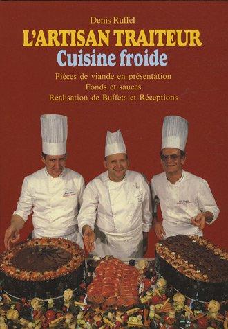 L'artisan traiteur : Cuisine froide-pieces de viande en présentation, fonds et sauces, réalisation de buffets et receptions