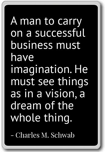 a-man-to-carry-on-a-successful-business-m-charles-m-schwab-quotes-fridge-magnet-black-calamita-da-fr