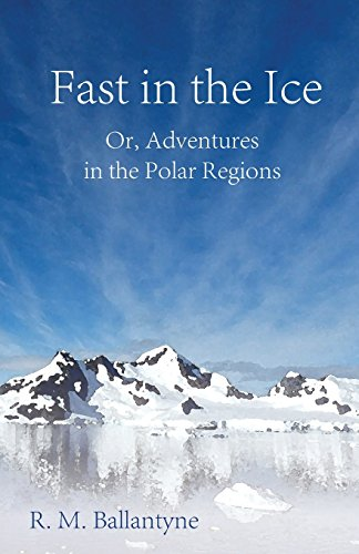Fast In The Ice; Or, Adventures In The Polar Regions