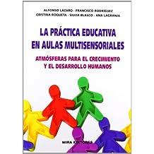 La práctica educativa en aulas multisensoriales: Atmósferas para el crecimiento y desarrollo humanos (Psicopedagogía)