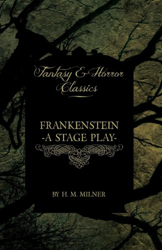 Frankenstein - Or, The Man and the Monster - A Stage Play (Fantasy and Horror Classics) Cover Image