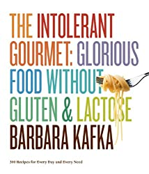 The Intolerant Gourmet: Glorious Food Without Gluten & Lactose