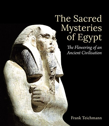 The Sacred Mysteries of Egypt: The Flowering of an Ancient Civilisation por Frank Teichmann