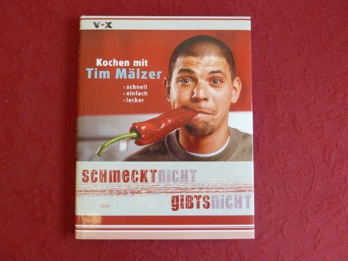 *SCHMECKT NICHT GIBT S NICHT* Kochen mit Tim Mälzer: schnell einfach lecker. Mit vielen Rezepten und Abbildungen.