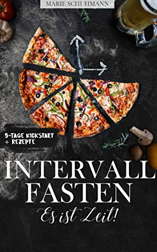 INTERVALL FASTEN - Es ist Zeit!: Schlank & Gesund mit Intermittierendem Fasten