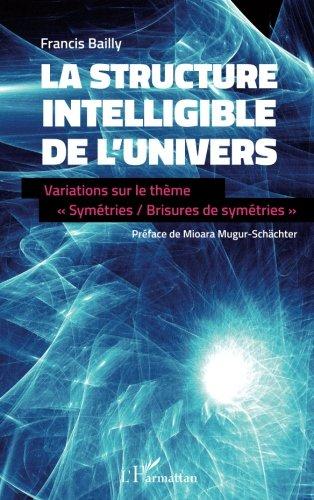 La structure intelligible de l'univers par Francis Bailly