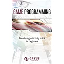 Game Programming: Developing with Unity in C# for Beginners (Introduction to Game Design) (English Edition)