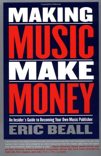 Making Music Make Money: An Insider's Guide to Becoming Your Own Music Publisher (Berklee Press) por Eric Beall