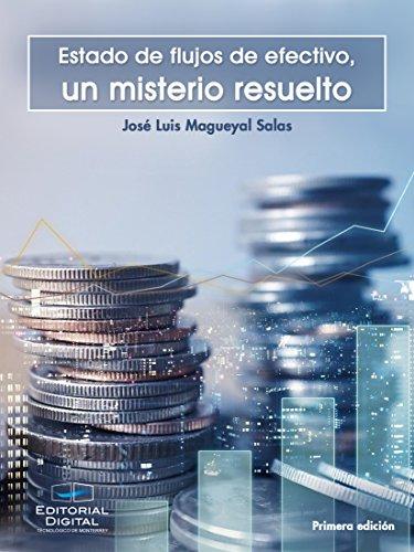 Estado de flujos de efectivo, un misterio resuelto por José Luis Magueyal Salas