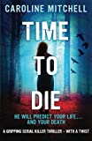 Time to Die: A gripping serial killer thriller - with a twist: Volume 2 (Detective Jennifer Knight Crime Thriller Series)