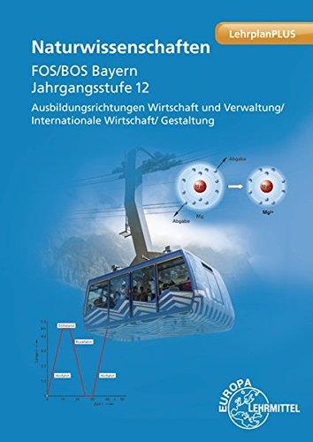 Naturwissenschaften FOS/BOS Bayern: Jahrgangsstufe 12, Ausbildungsrichtungen Wirtschaft und Verwaltung/ Internationale Wirtschaft/ Gestaltung