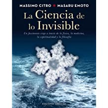 La ciencia de lo invisible / The Science of the Invisible: Un Fascinante Viage a Traves De La Fisica, La Medicina, La Espiritualidad Y La Filosofia