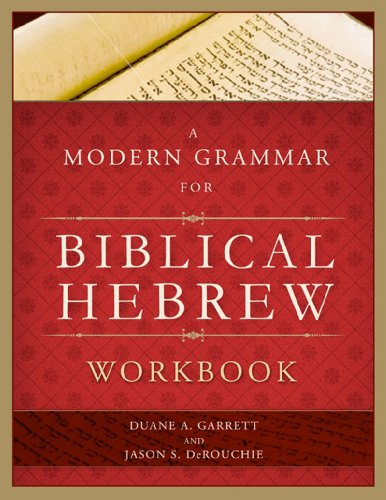 A Modern Grammar for Biblical Hebrew Workbook: Written by Duane A Garrett, 2009 Edition, Publisher: Broadman & Holman Publishers [Paperback]