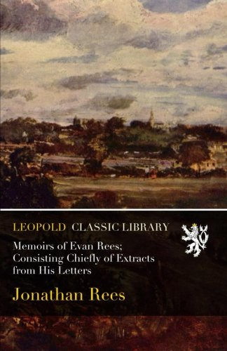 Memoirs of Evan Rees; Consisting Chiefly of Extracts from His Letters por Jonathan Rees