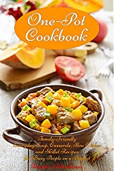 One-Pot Cookbook: Family-Friendly Everyday Soup, Casserole, Slow Cooker and Skillet Recipes for Busy People on a Budget (Free: Ridiculously Easy Jam and Jelly Recipes) (Healthy Cookbook Series 18)
