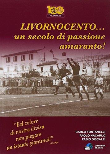 Livornocento. Un secolo di passione amaranto! (La biblioteca del Calcio) por Carlo Fontanelli
