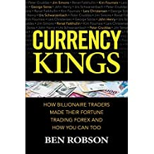 Currency Kings: How Billionaire Traders Made their Fortune Trading Forex and How You Can Too (English Edition)