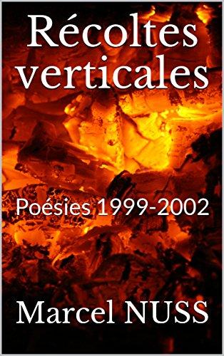 Récoltes verticales: Poésies 1999-2002