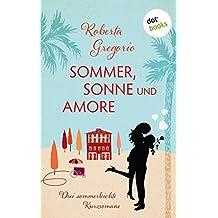 Sommer, Sonne und Amore: Drei sommerliche Kurzromane