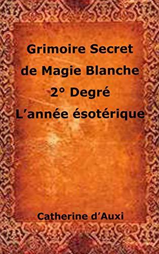 Grimoire Secret de Magie Blanche 2° Degré l'Année Ésotérique par Catherine D'Auxi
