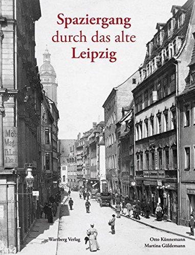 Spaziergang durch das alte Leipzig (Historischer Bildband)
