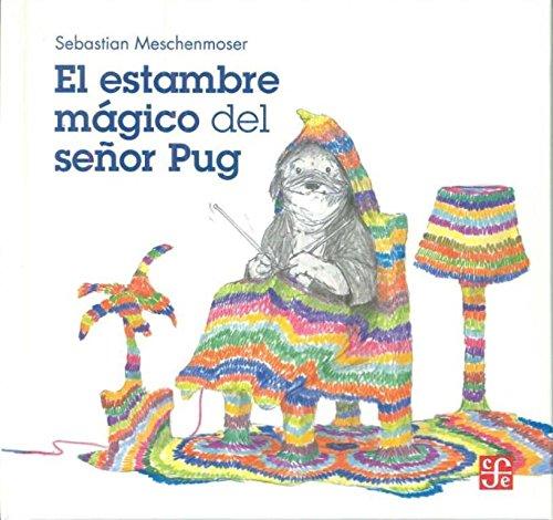El Estambre Magico Del Señor Pug por Sebastian Meschenmoser