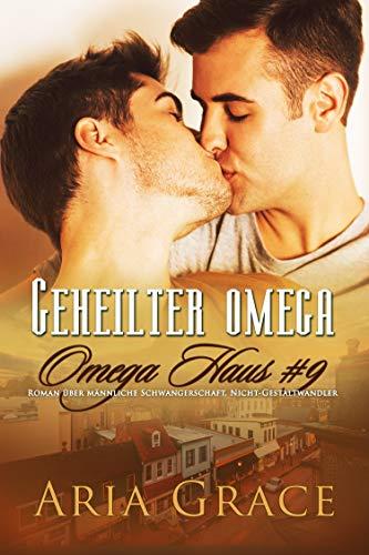 Geheilter Omega: Roman über männliche Schwangerschaft, Nicht-Gestaltwandler (Omega Haus 9)