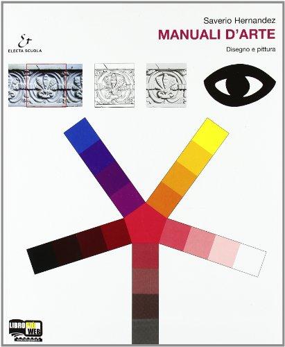 Manuali d'arte. Vol. A: Disegno e pittura. Con atlante. Con espansione online. Per le Scuole superiori