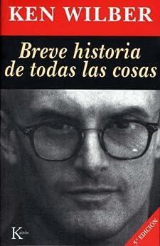 BREVE HISTORIA DE TODAS LAS COSAS par [Wilber, Ken]