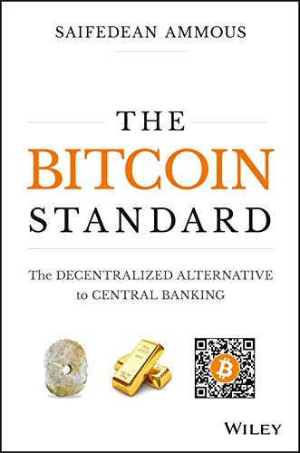 The Bitcoin Standard: The Decentralized Alternative to Central Banking (English Edition) -